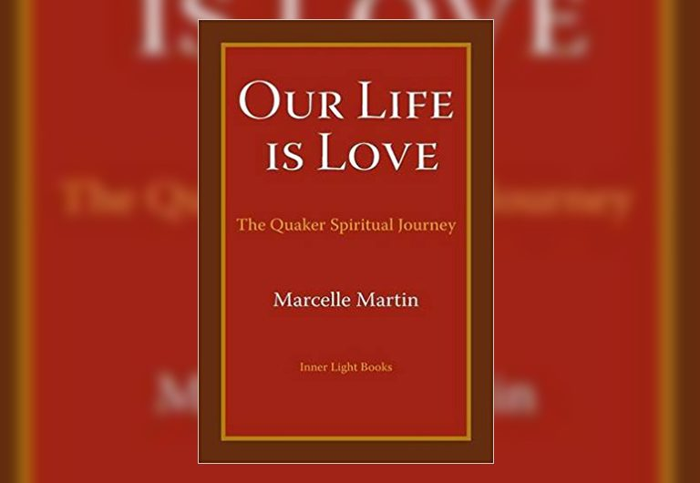 Book review: Our Life is Love: The Quaker Spiritual Journey Woodbrooke Quaker Conference Centre