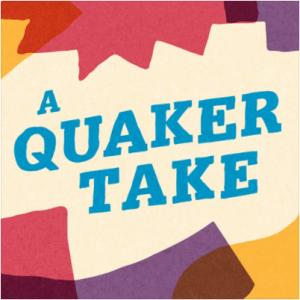 The words 'A Quaker Take' on a colourful backgorund